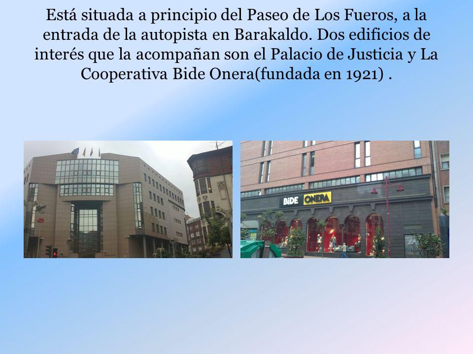 Está situada a principio del Paseo de Los Fueros, a la entrada de la autopista en Barakaldo.