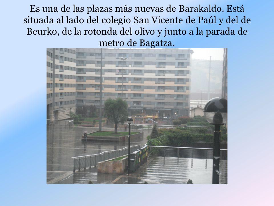 Es una de las plazas más nuevas de Barakaldo.