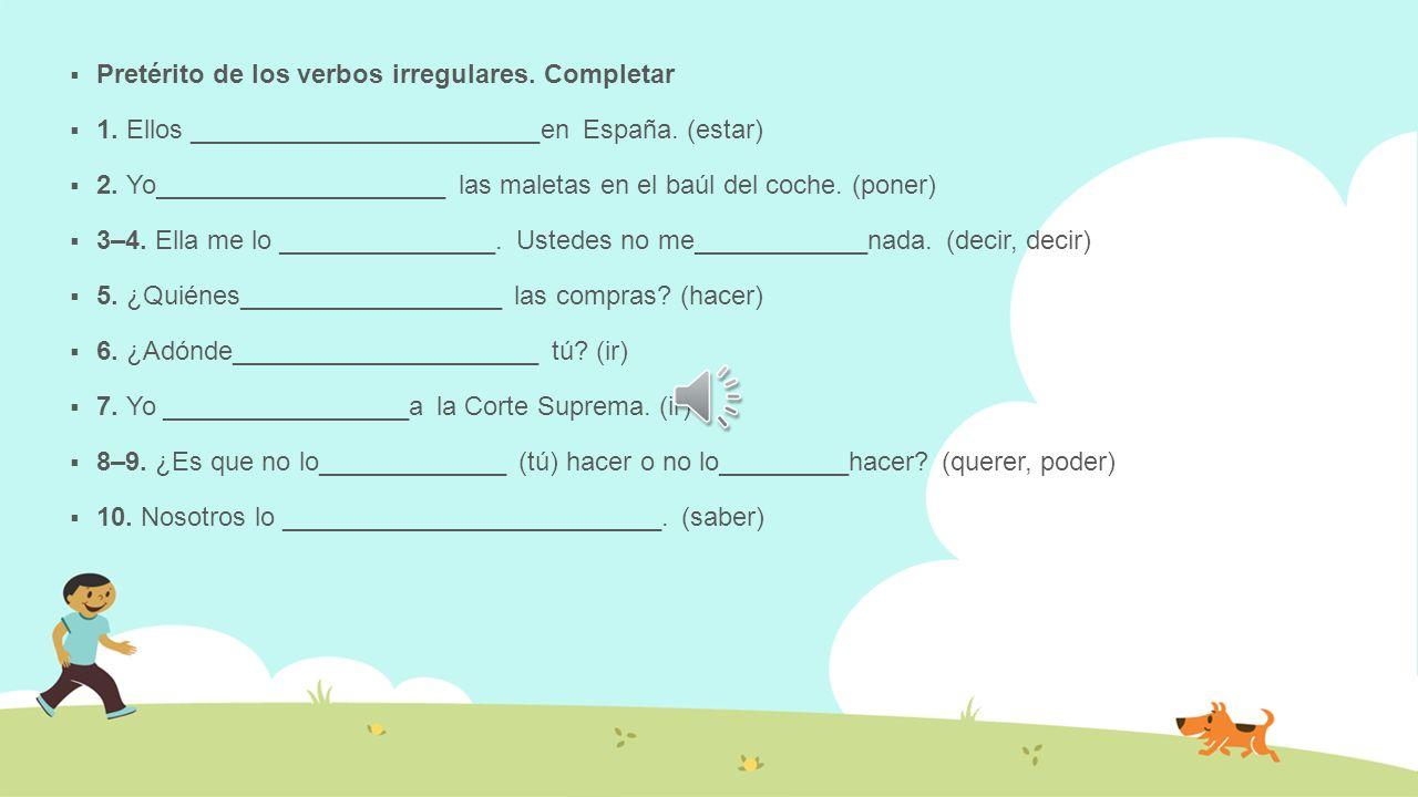 Pretérito de los verbos de cambio radical (e i, o u) Completa. 1–2. Él lo ________________ y yo lo ___________________también.(pedir) 3–4. Ustedes ___