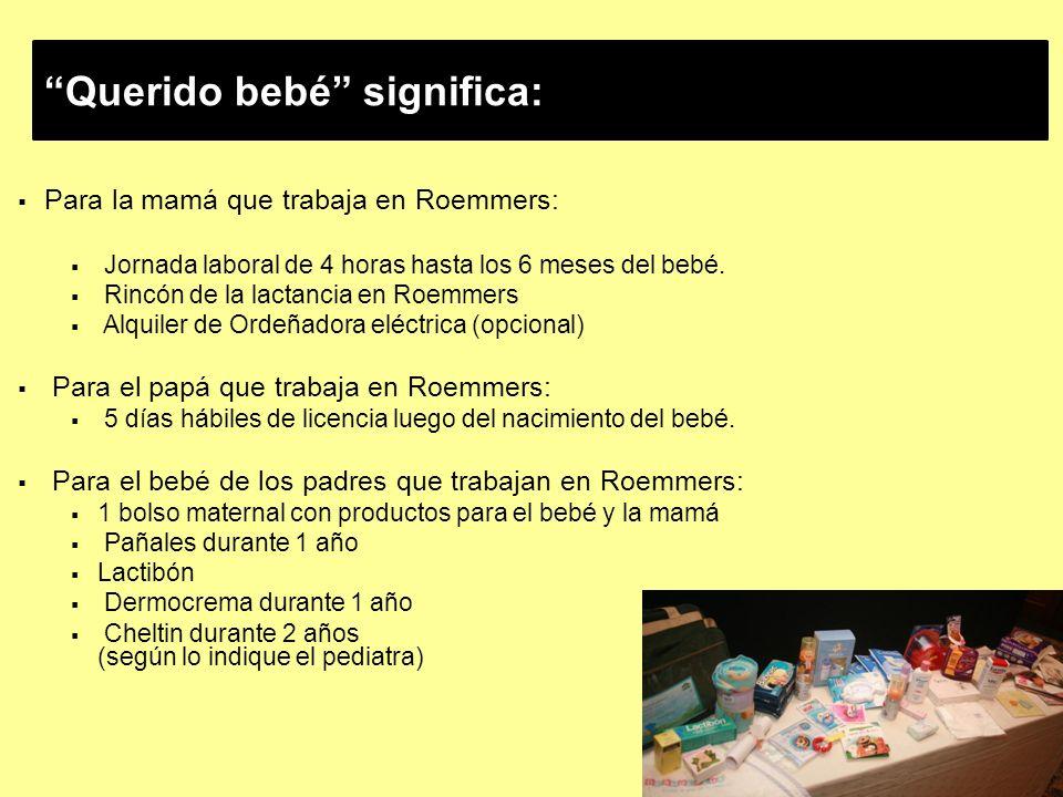 Querido bebé significa: Para la mamá que trabaja en Roemmers: Jornada laboral de 4 horas hasta los 6 meses del bebé.