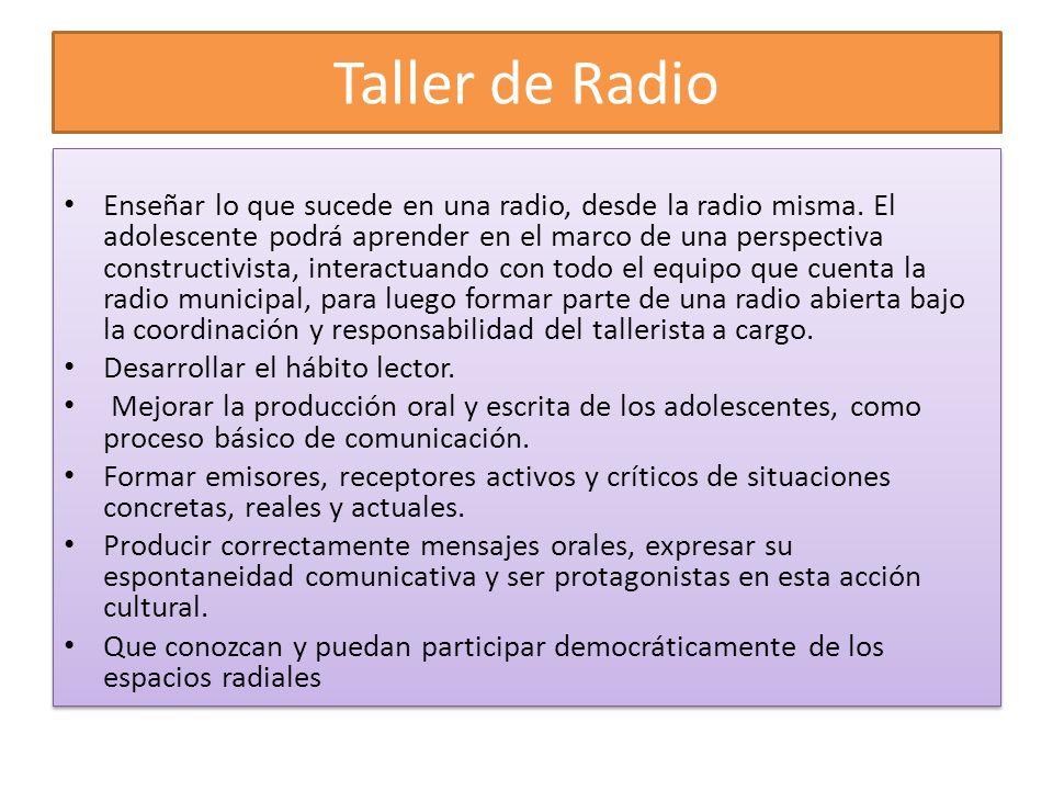 Taller de Radio Enseñar lo que sucede en una radio, desde la radio misma. El adolescente podrá aprender en el marco de una perspectiva constructivista