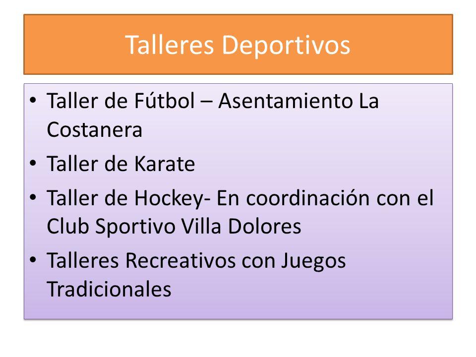Talleres Deportivos Taller de Fútbol – Asentamiento La Costanera Taller de Karate Taller de Hockey- En coordinación con el Club Sportivo Villa Dolores