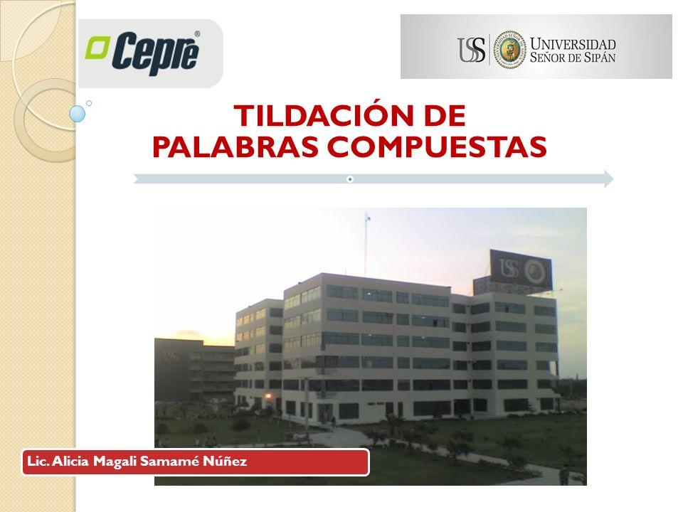 TILDACIÓN DE PALABRAS COMPUESTAS Lic. Alicia Magali Samamé Núñez