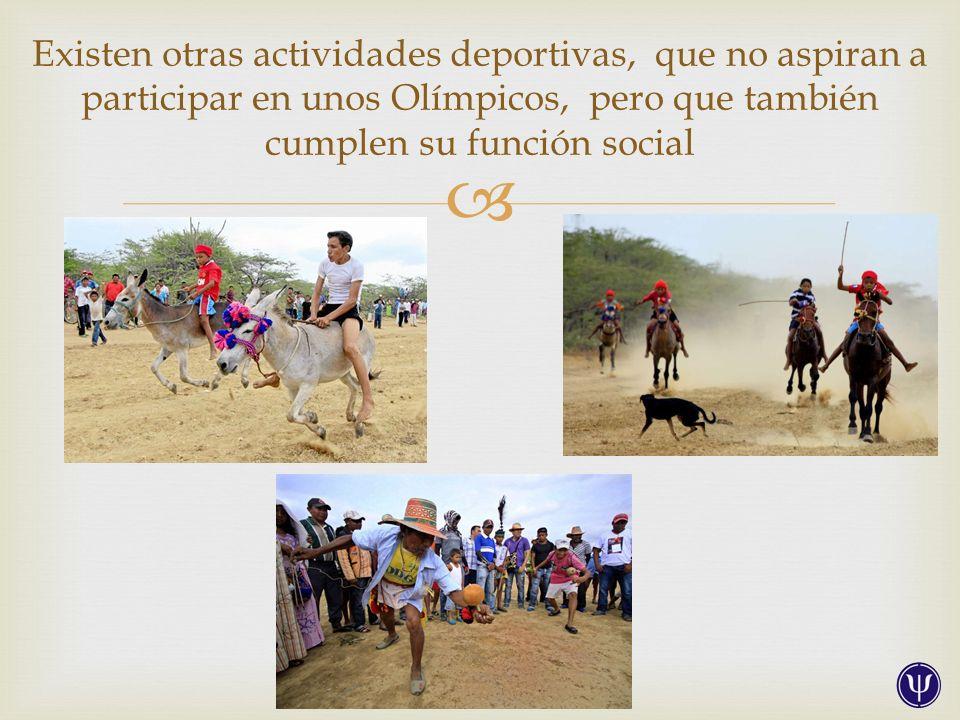 Existen otras actividades deportivas, que no aspiran a participar en unos Olímpicos, pero que también cumplen su función social