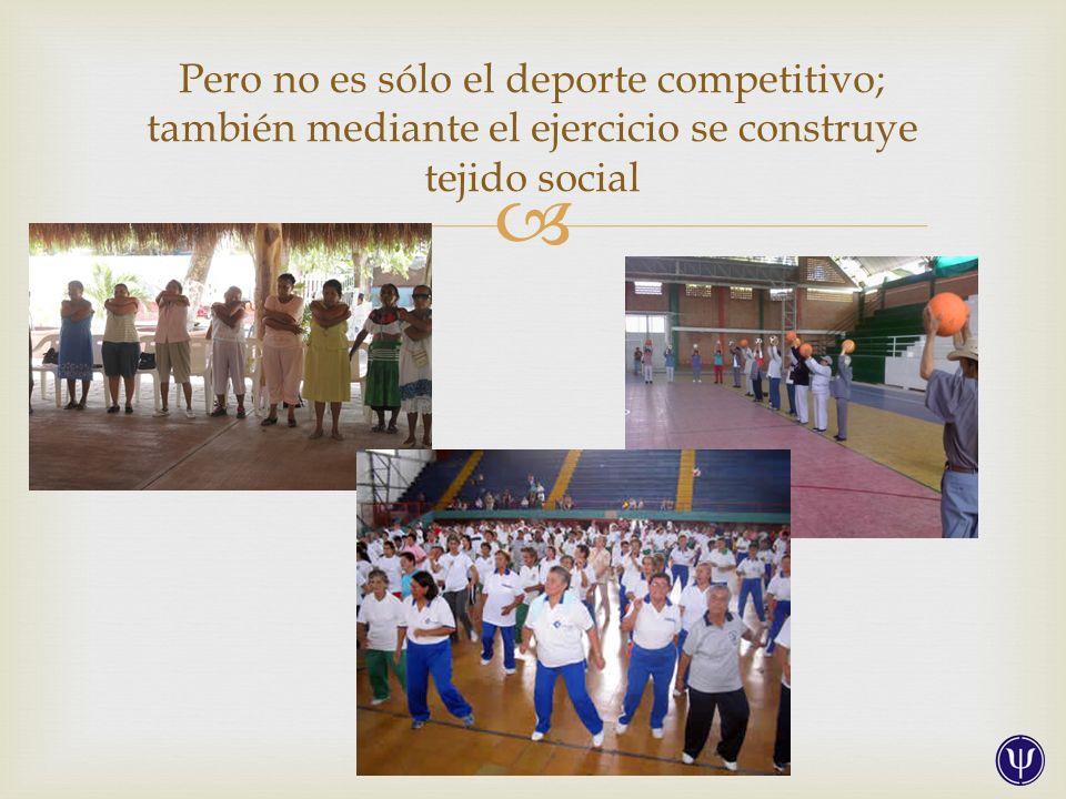 Pero no es sólo el deporte competitivo; también mediante el ejercicio se construye tejido social