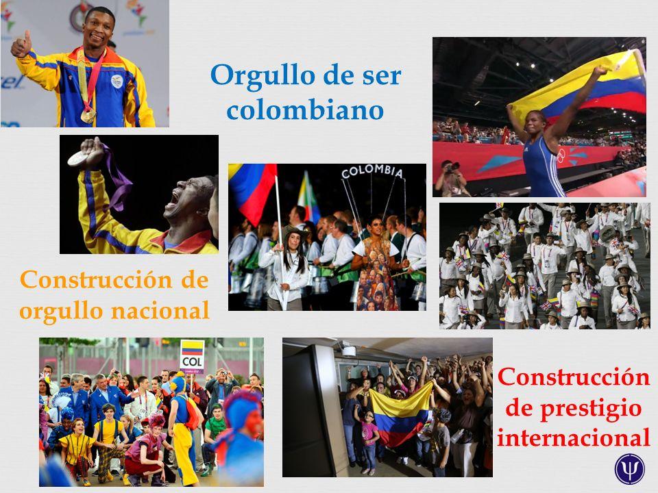 Construcción de orgullo nacional Construcción de prestigio internacional Orgullo de ser colombiano