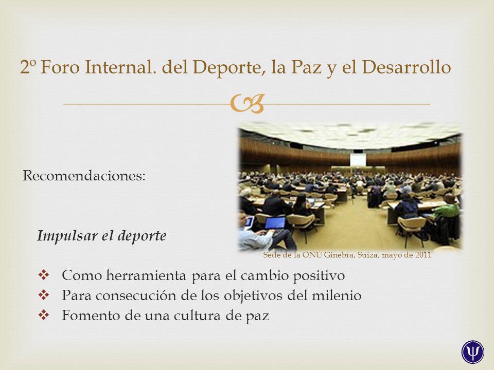 Recomendaciones: Impulsar el deporte Como herramienta para el cambio positivo Para consecución de los objetivos del milenio Fomento de una cultura de paz 2º Foro Internal.