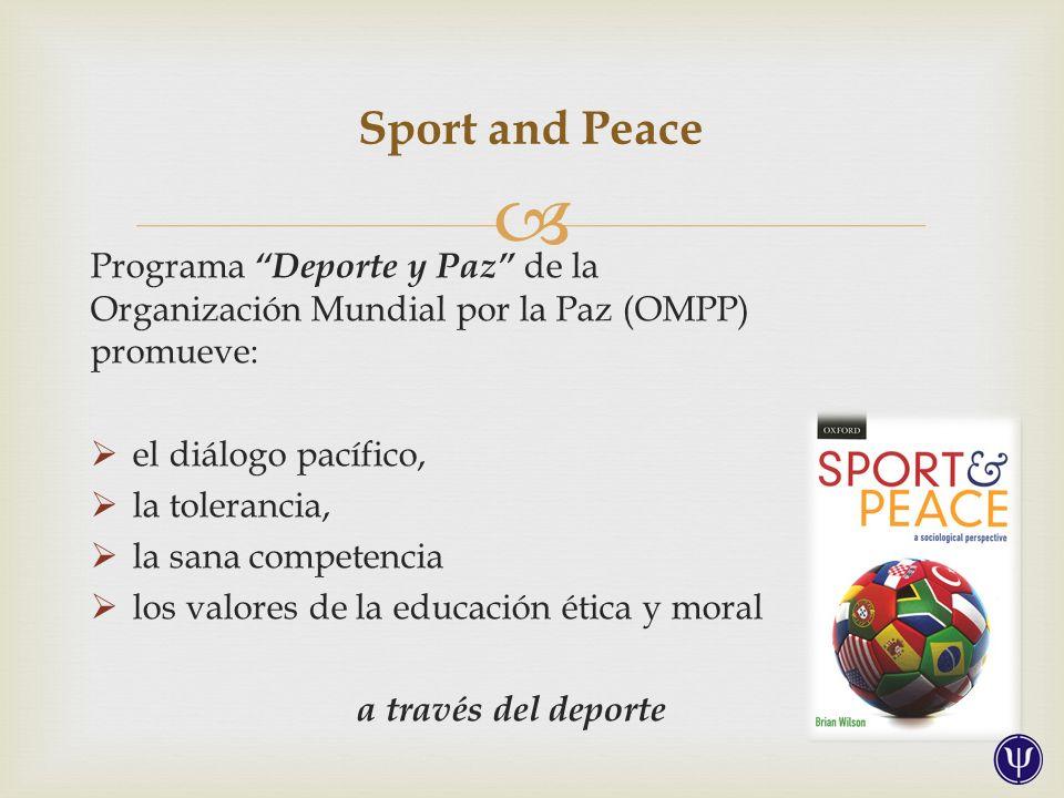 Programa Deporte y Paz de la Organización Mundial por la Paz (OMPP) promueve: el diálogo pacífico, la tolerancia, la sana competencia los valores de la educación ética y moral a través del deporte Sport and Peace