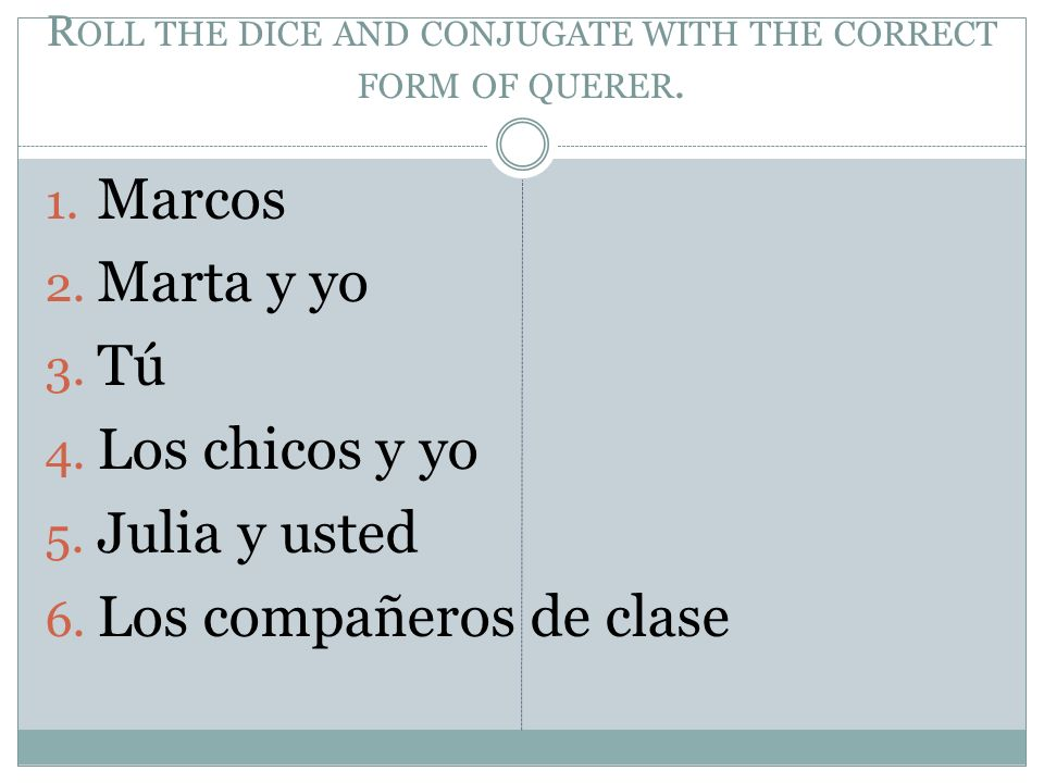 R OLL THE DICE AND CONJUGATE WITH THE CORRECT FORM OF QUERER.