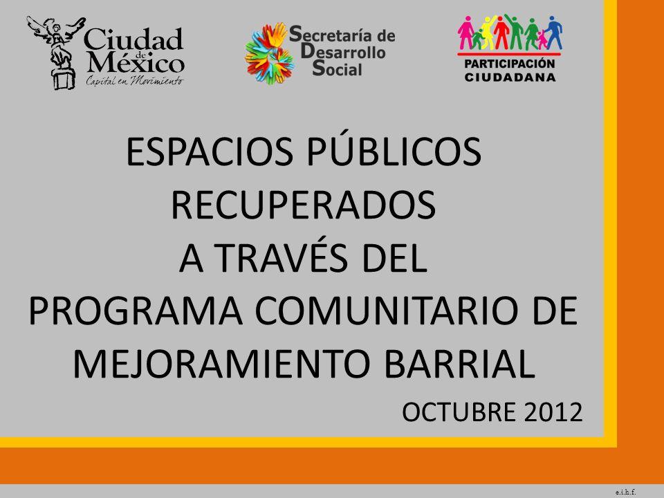 e.i.h.f. ESPACIOS PÚBLICOS RECUPERADOS A TRAVÉS DEL PROGRAMA COMUNITARIO DE MEJORAMIENTO BARRIAL OCTUBRE 2012