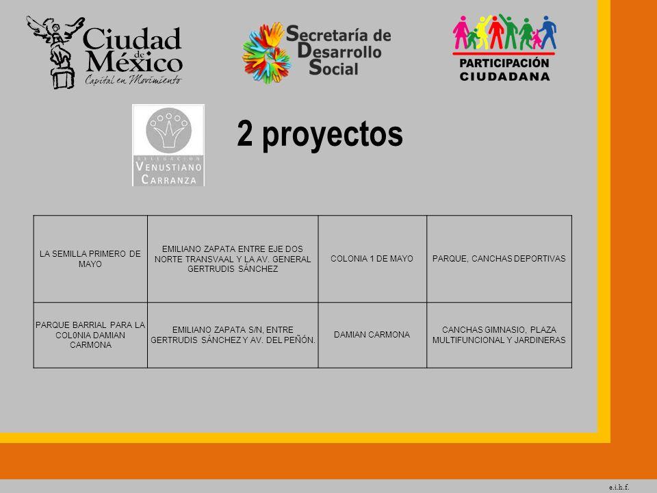 e.i.h.f. 2 proyectos LA SEMILLA PRIMERO DE MAYO EMILIANO ZAPATA ENTRE EJE DOS NORTE TRANSVAAL Y LA AV. GENERAL GERTRUDIS SÁNCHEZ COLONIA 1 DE MAYOPARQ