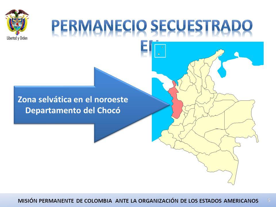 MISIÓN PERMANENTE DE COLOMBIA ANTE LA ORGANIZACIÓN DE LOS ESTADOS AMERICANOS Zona selvática en el noroeste Departamento del Chocó Zona selvática en el noroeste Departamento del Chocó
