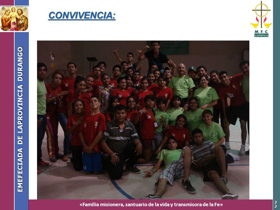 «Familia misionera, santuario de la vida y transmisora de la Fe» EMEFECIADA DE LAPROVINCIA DURANGO 2222 CONVIVENCIA: