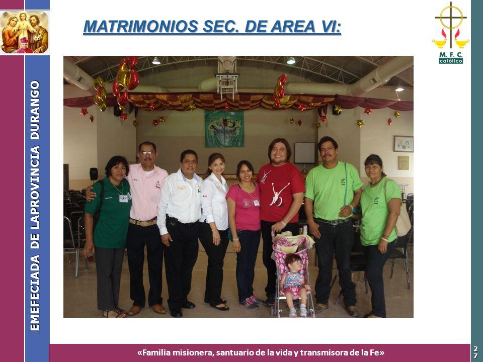 «Familia misionera, santuario de la vida y transmisora de la Fe» EMEFECIADA DE LAPROVINCIA DURANGO 2727 MATRIMONIOS SEC. DE AREA VI: