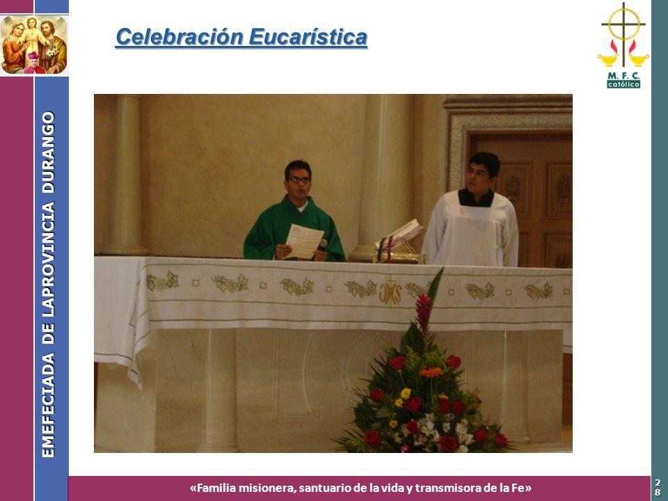 «Familia misionera, santuario de la vida y transmisora de la Fe» EMEFECIADA DE LAPROVINCIA DURANGO 2828 Celebración Eucarística