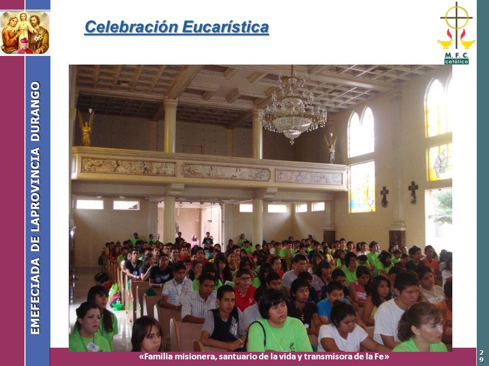 «Familia misionera, santuario de la vida y transmisora de la Fe» EMEFECIADA DE LAPROVINCIA DURANGO 2929 Celebración Eucarística