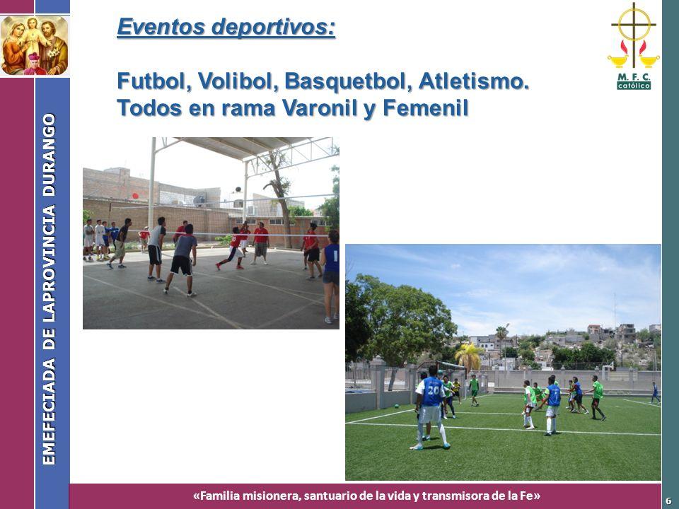 «Familia misionera, santuario de la vida y transmisora de la Fe» EMEFECIADA DE LAPROVINCIA DURANGO 6 Eventos deportivos: Futbol, Volibol, Basquetbol,