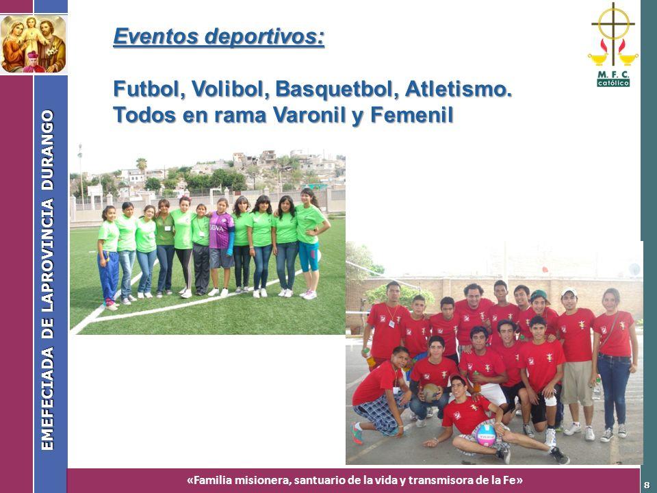 «Familia misionera, santuario de la vida y transmisora de la Fe» EMEFECIADA DE LAPROVINCIA DURANGO 8 Eventos deportivos: Futbol, Volibol, Basquetbol,