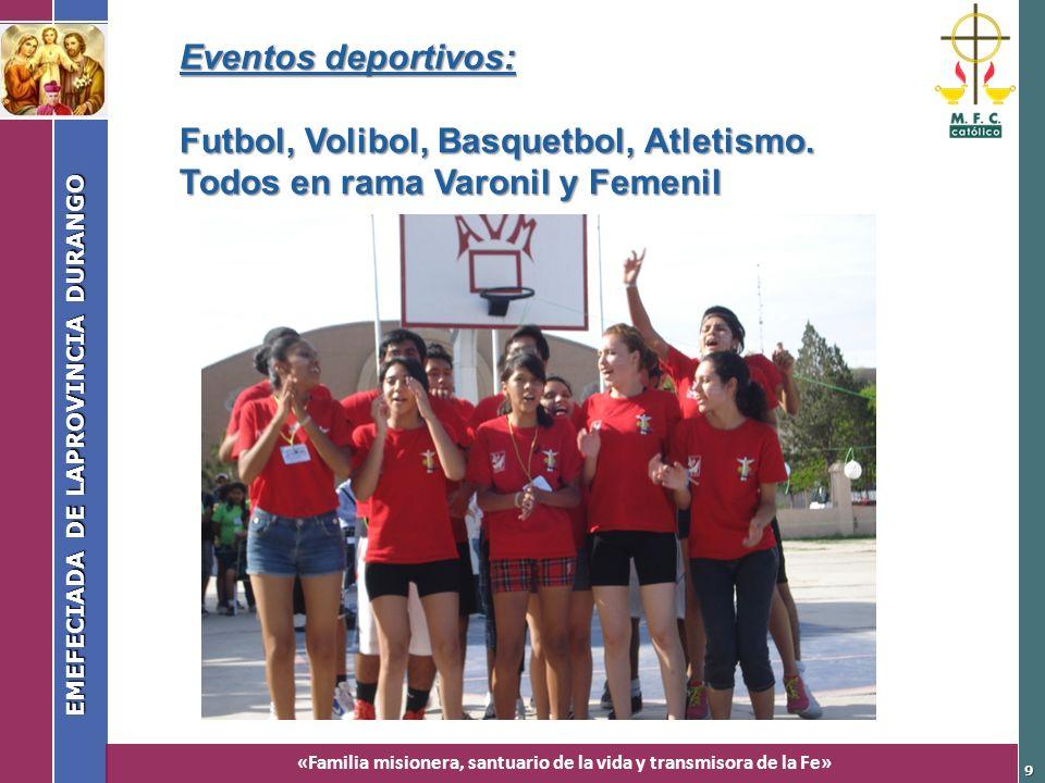 «Familia misionera, santuario de la vida y transmisora de la Fe» EMEFECIADA DE LAPROVINCIA DURANGO 9 Eventos deportivos: Futbol, Volibol, Basquetbol,