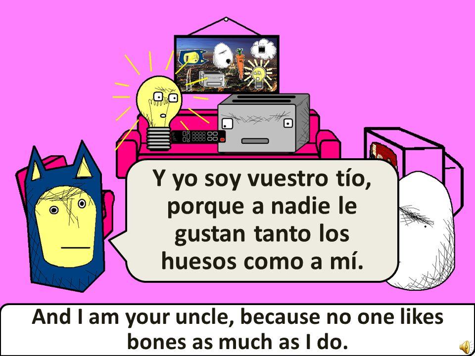 Yes and sometimes I am also your grandpa… Sí, y a veces también soy vuestro abuelo...