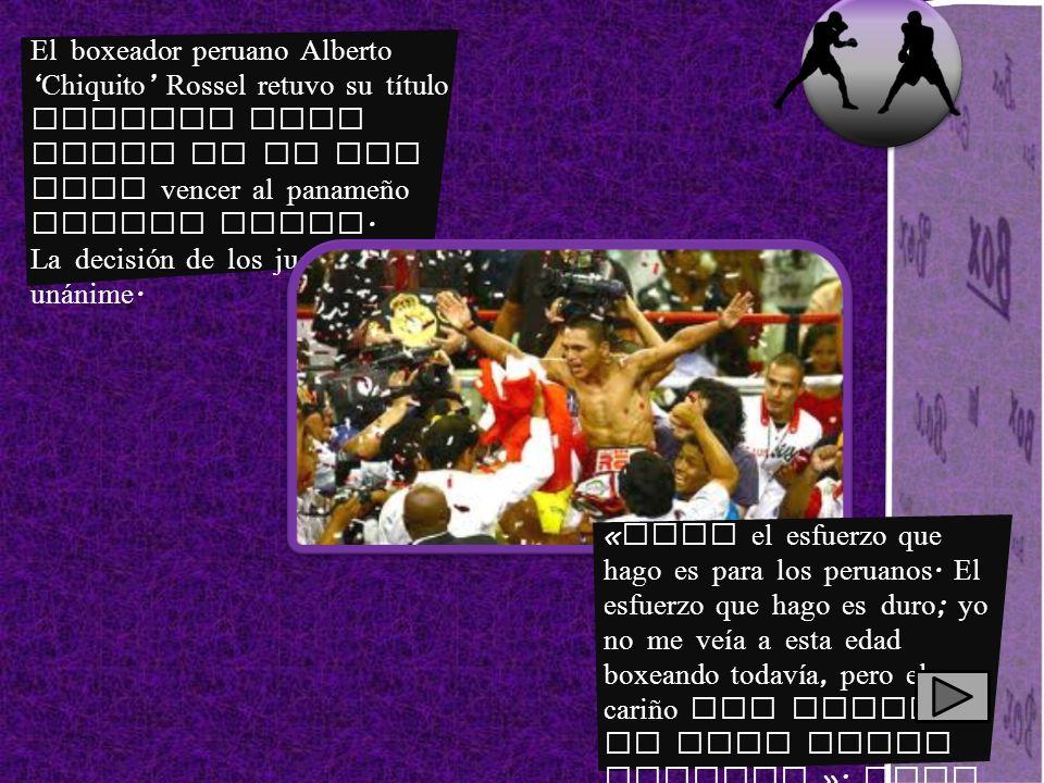 El boxeador peruano Alberto Chiquito Rossel retuvo su título mundial mini mosca de la AMB tras vencer al panameño Walter Tello. La decisión de los jue