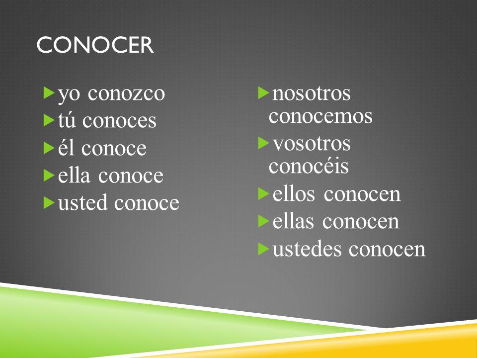EXAMPLES OF CONOCER 1.Nosotros ___ España. 2. Yo no ___ al presidente.