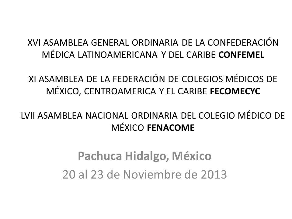 XVI ASAMBLEA GENERAL ORDINARIA DE LA CONFEDERACIÓN MÉDICA LATINOAMERICANA Y DEL CARIBE CONFEMEL XI ASAMBLEA DE LA FEDERACIÓN DE COLEGIOS MÉDICOS DE MÉ