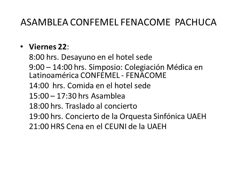 ASAMBLEA CONFEMEL FENACOME PACHUCA Viernes 22: 8:00 hrs. Desayuno en el hotel sede 9:00 – 14:00 hrs. Simposio: Colegiación Médica en Latinoamérica CON