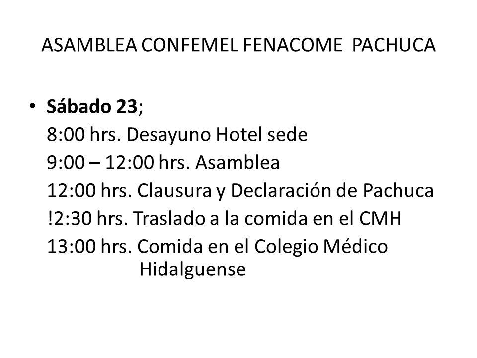 ASAMBLEA CONFEMEL FENACOME PACHUCA Sábado 23; 8:00 hrs. Desayuno Hotel sede 9:00 – 12:00 hrs. Asamblea 12:00 hrs. Clausura y Declaración de Pachuca !2