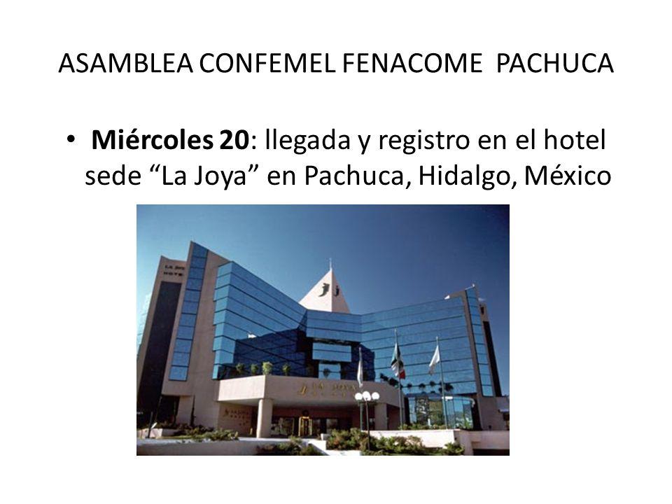 ASAMBLEA CONFEMEL FENACOME PACHUCA Miércoles 20: llegada y registro en el hotel sede La Joya en Pachuca, Hidalgo, México