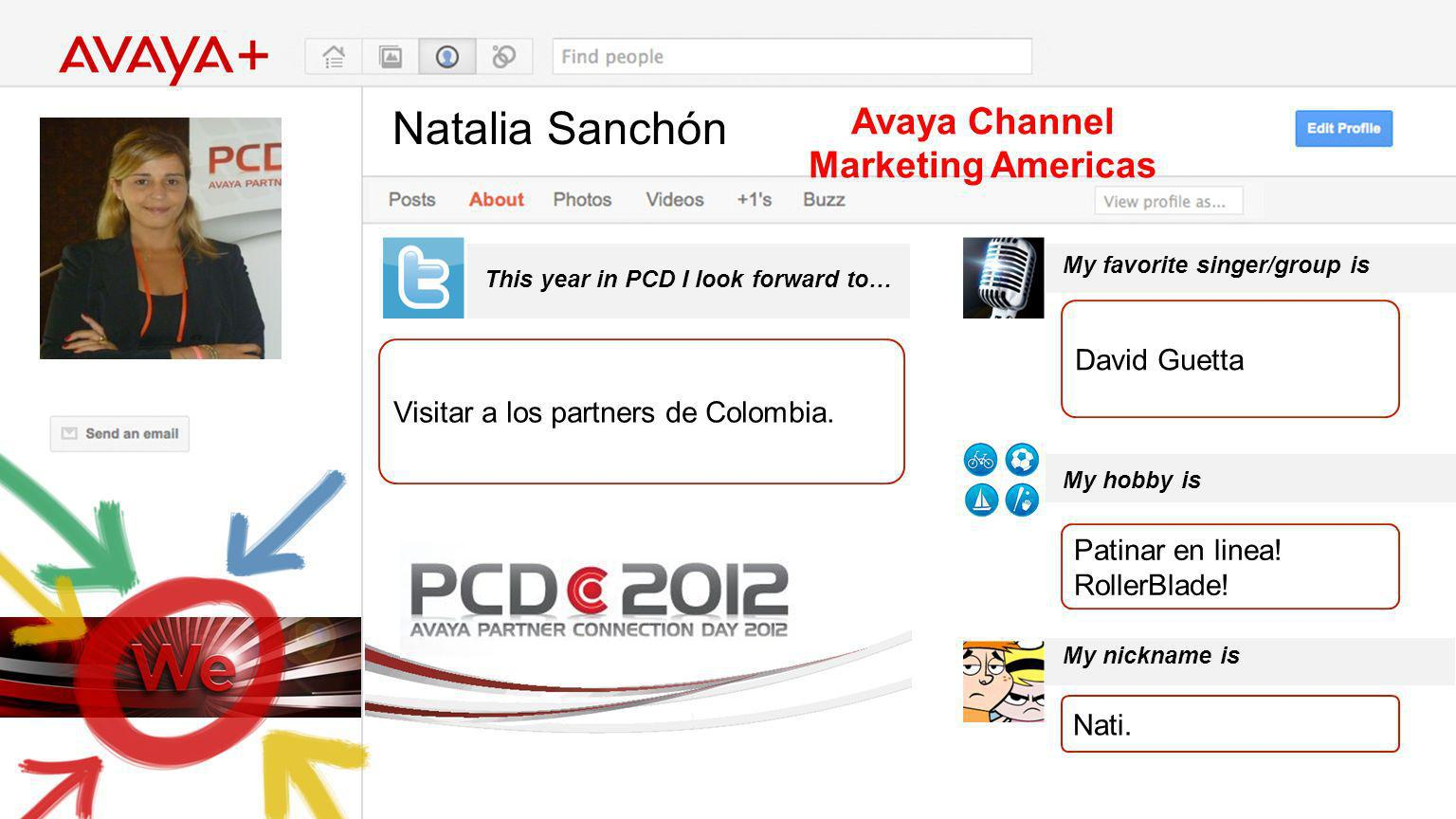 Natalia Sanchón This year in PCD I look forward to… Avaya Channel Marketing Americas Visitar a los partners de Colombia. My favorite singer/group is M