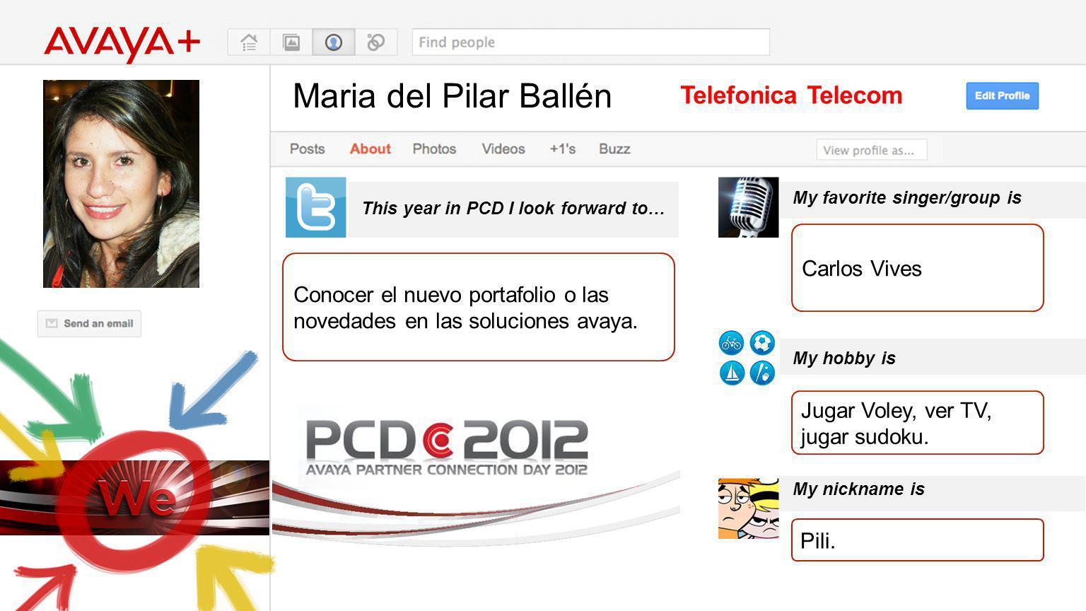 Maria del Pilar Ballén This year in PCD I look forward to… Telefonica Telecom Conocer el nuevo portafolio o las novedades en las soluciones avaya.