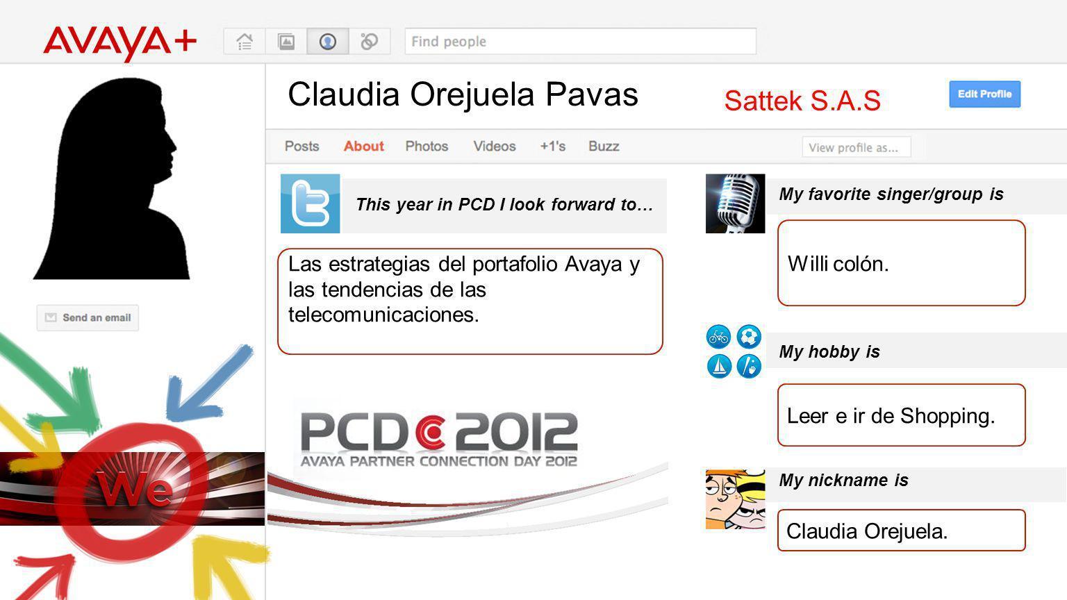 Claudia Orejuela Pavas This year in PCD I look forward to… Sattek S.A.S Las estrategias del portafolio Avaya y las tendencias de las telecomunicaciones.
