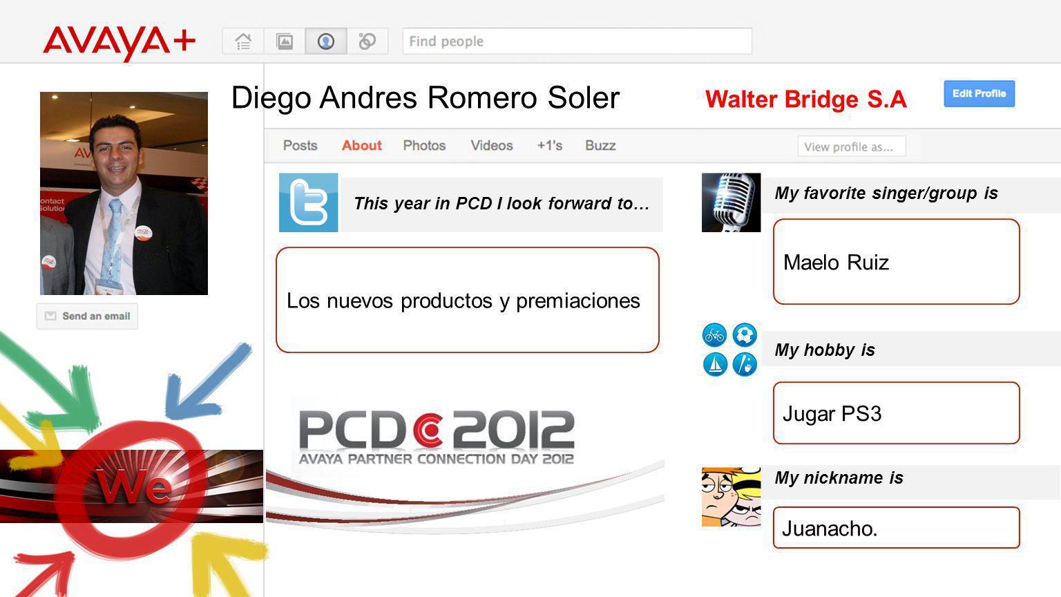 Diego Andres Romero Soler This year in PCD I look forward to… Walter Bridge S.A Los nuevos productos y premiaciones My favorite singer/group is My hob