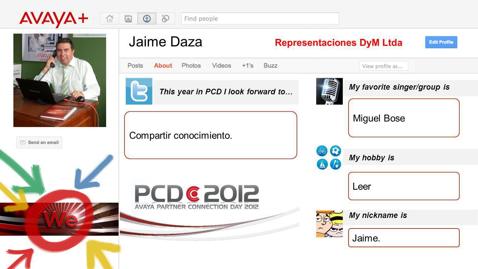Jaime Daza This year in PCD I look forward to… Representaciones DyM Ltda Compartir conocimiento.