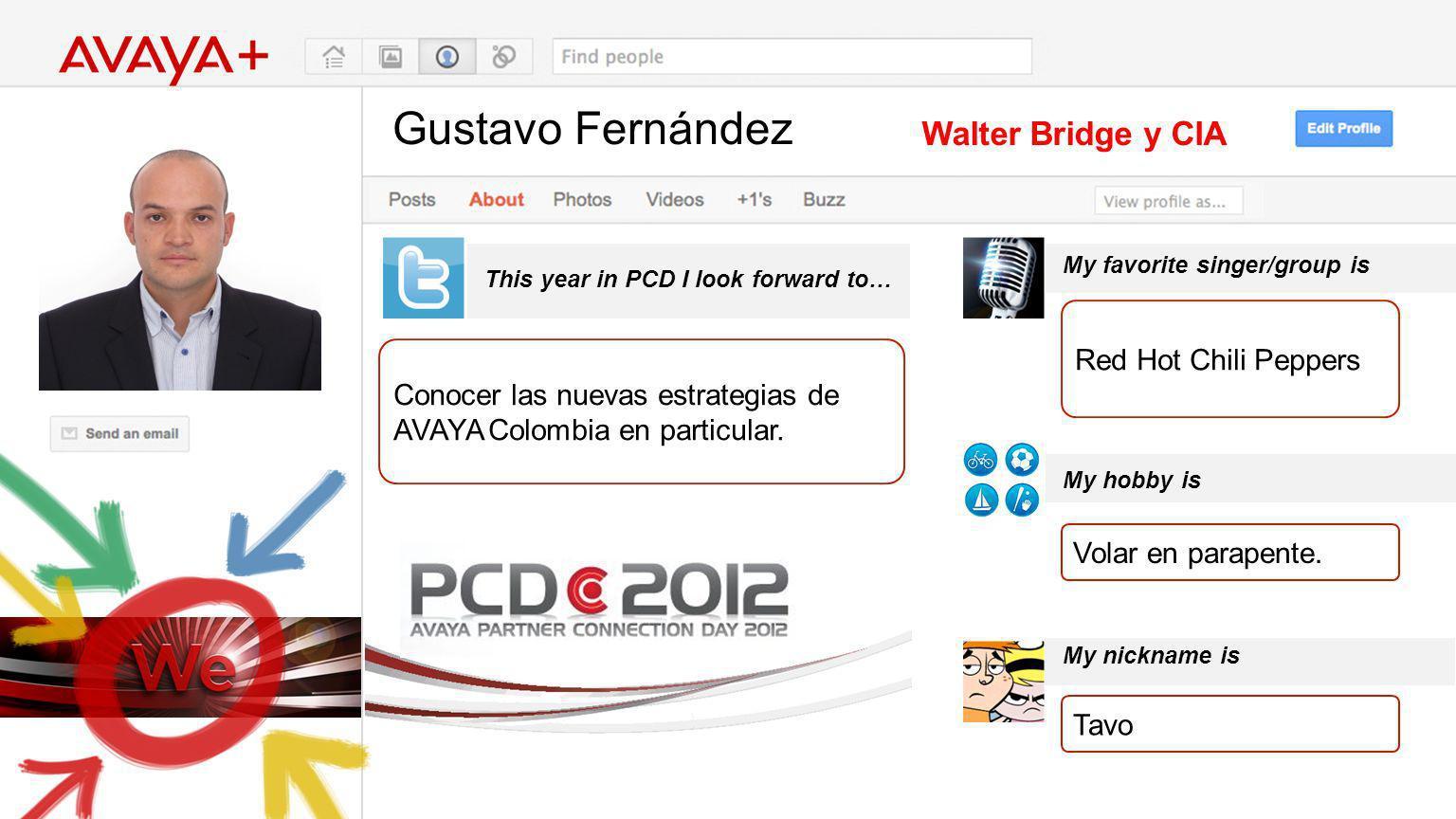 Gustavo Fernández This year in PCD I look forward to… Walter Bridge y CIA Conocer las nuevas estrategias de AVAYA Colombia en particular.