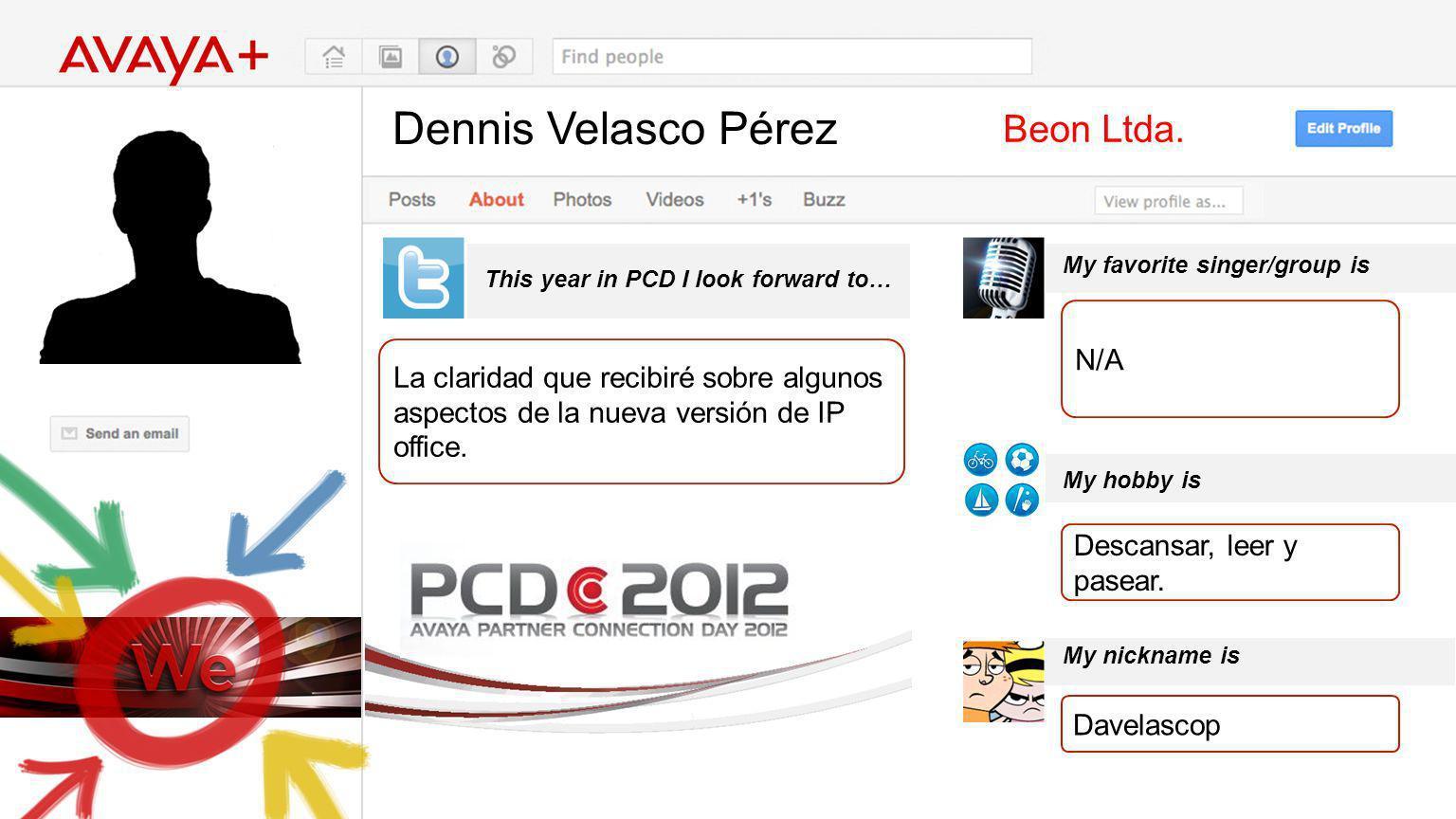 Dennis Velasco Pérez This year in PCD I look forward to… Beon Ltda. La claridad que recibiré sobre algunos aspectos de la nueva versión de IP office.