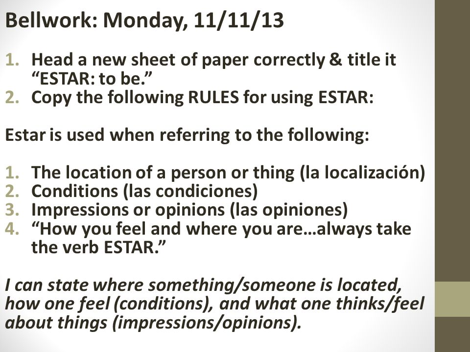 Bellwork: Monday, 11/11/13 1.Head a new sheet of paper correctly & title it ESTAR: to be.