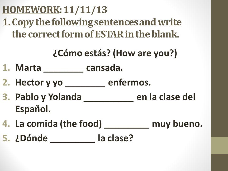 ¡Practicamos! __________ 2. Hoy yo __________ muy nervioso. _________ 3. Carmen y Yolanda _________ muy cansadas. _________ 4. Los profesores ________
