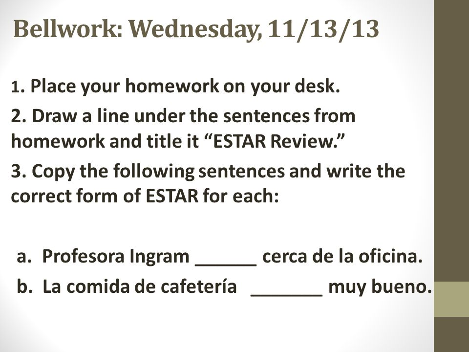 Homework: Tuesday, 11/12/12 Complete the Emotions Picture activity. Copy the following sentences and write the correct form of ESTAR for each: Rosa y