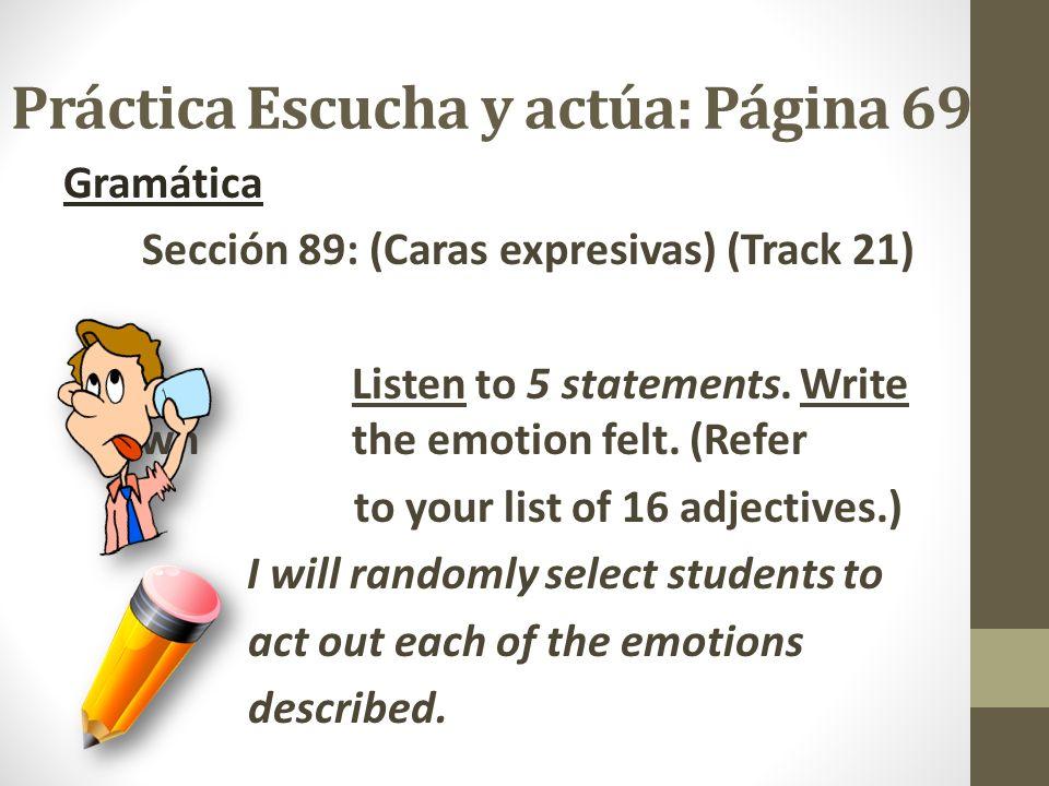 Práctica Completa: Página 68 SUBJECT PRONOUNFORM OF ESTAR YO ESTOY TÚ ESTÁS ÉL, ELLA, USTED ESTÁ NOSOTROS ESTAMOS ELLOS, ELLAS, USTEDES ESTÁN Gramática Sección 88: (Estados y emociones) #s 1-7 (Write the correct form of ESTAR.) #s 1-4 (Write the correct subject pronoun.)