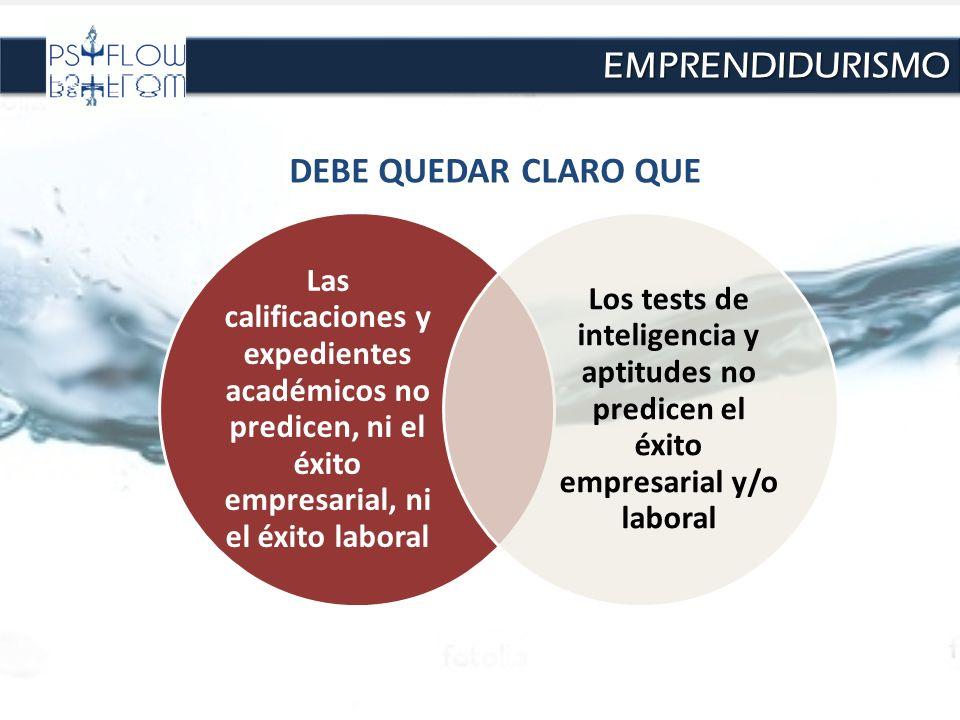 Las calificaciones y expedientes académicos no predicen, ni el éxito empresarial, ni el éxito laboral Los tests de inteligencia y aptitudes no predice