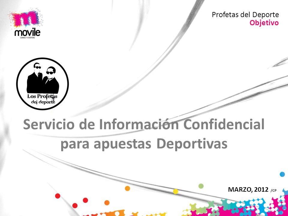 Objetivo Profetas del Deporte Servicio de Información Confidencial para apuestas Deportivas MARZO, 2012 /CP
