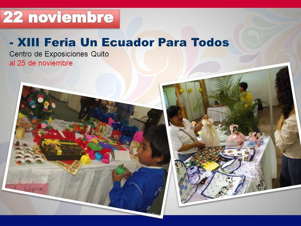 - XIII Feria Un Ecuador Para Todos Centro de Exposiciones Quito al 25 de noviembre