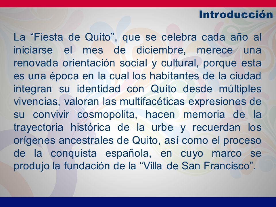 Introducción La costumbre de considerar a la Fiesta de Quito sólo desde la perspectiva de la fundación española de la ciudad, ha descuidado la consideración de Quito como centro geográfico, que fue el eje del asentamiento social de una serie de culturas aborígenes sucedidas en el tiempo.
