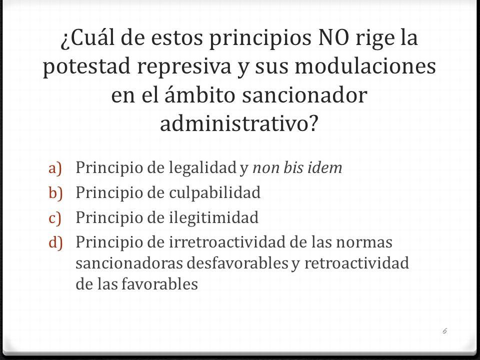 ¿Cuál de estos principios NO rige la potestad represiva y sus modulaciones en el ámbito sancionador administrativo? a) Principio de legalidad y non bi