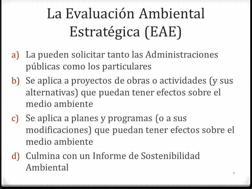 La Evaluación Ambiental Estratégica (EAE) a) La pueden solicitar tanto las Administraciones públicas como los particulares b) Se aplica a proyectos de
