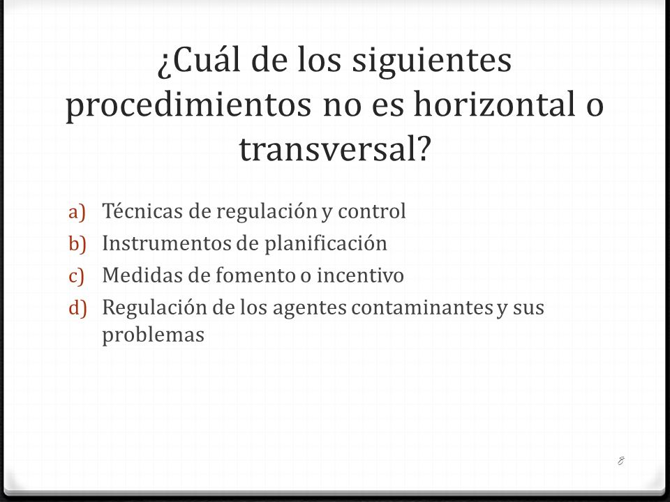 ¿Cuál de los siguientes procedimientos no es horizontal o transversal? a) Técnicas de regulación y control b) Instrumentos de planificación c) Medidas