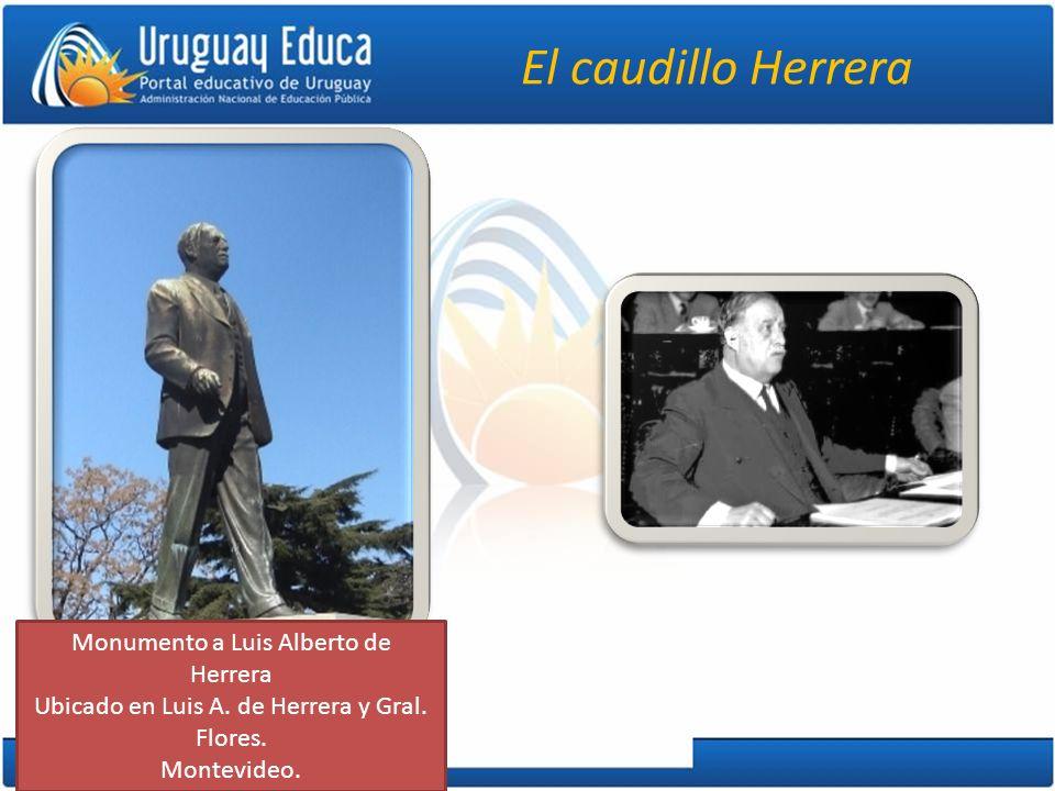 El caudillo Herrera Monumento a Luis Alberto de Herrera Ubicado en Luis A. de Herrera y Gral. Flores. Montevideo.