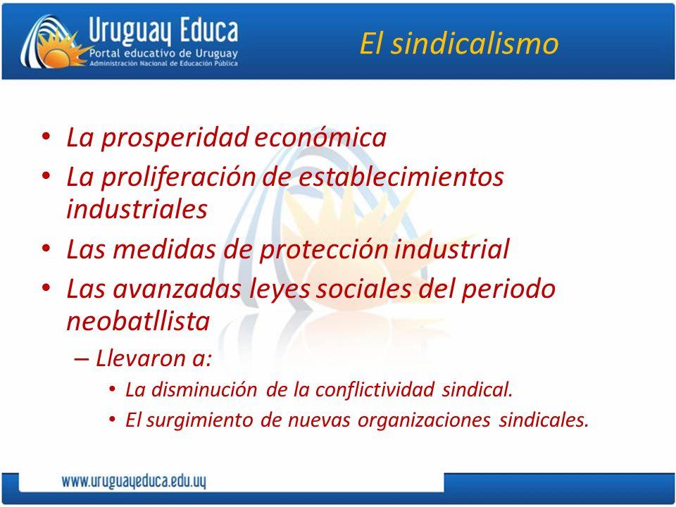 El sindicalismo La prosperidad económica La proliferación de establecimientos industriales Las medidas de protección industrial Las avanzadas leyes so